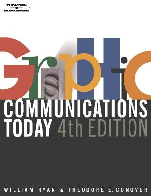 Graphic Communications Today By Ryan, William E./ Conover, Theodore E.