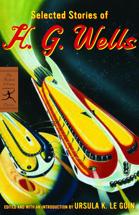 Selected Stories of H. G. Wells By Wells, H. G./ Le Guin, Ursula K. (EDT)/ Le Guin, Ursula K. (INT)/ Le Guin, Ursula K.